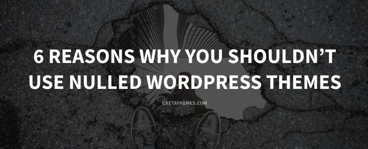 reasons why should not use nulled themes in WordPress